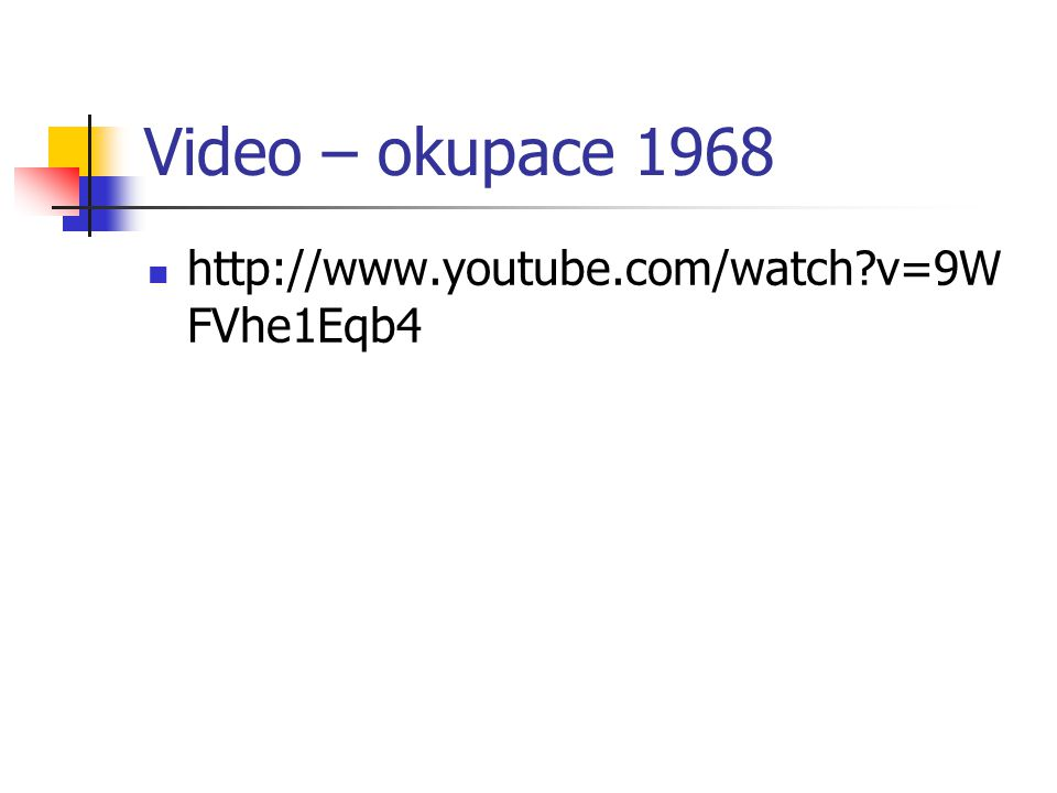 Video – okupace 1968 http://www.youtube.com/watch?v=9W FVhe1Eqb4