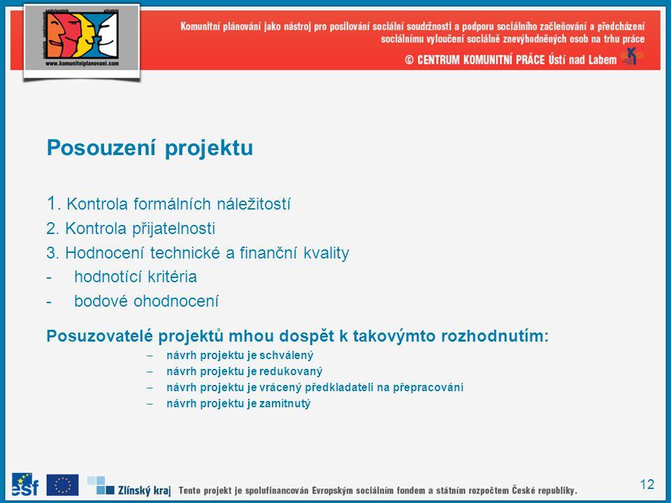 12 Posouzení projektu 1. Kontrola formálních náležitostí 2. Kontrola přijatelnosti 3. Hodnocení technické a finanční kvality -hodnotící kritéria -bodo