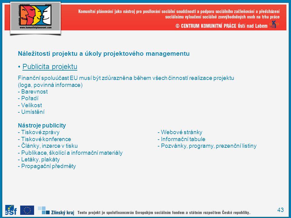 43 Náležitosti projektu a úkoly projektového managementu Publicita projektu Finanční spoluúčast EU musí být zdůrazněna během všech činností realizace