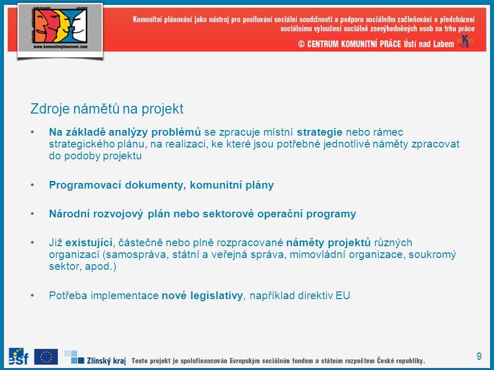 9 Zdroje námětů na projekt Na základě analýzy problémů se zpracuje místní strategie nebo rámec strategického plánu, na realizaci, ke které jsou potřeb