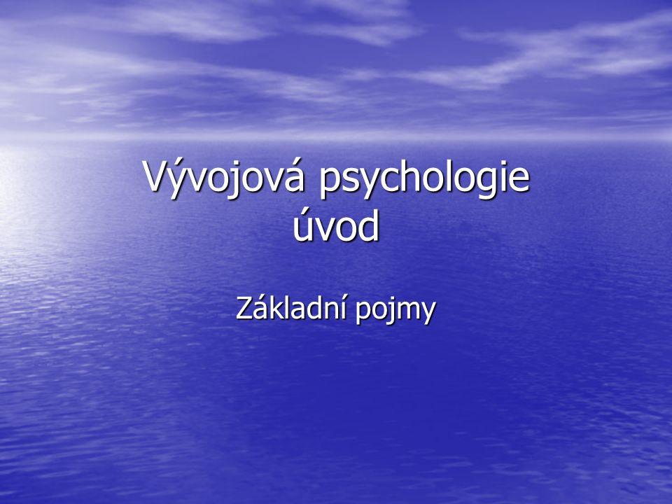 Vývojová psychologie úvod Základní pojmy