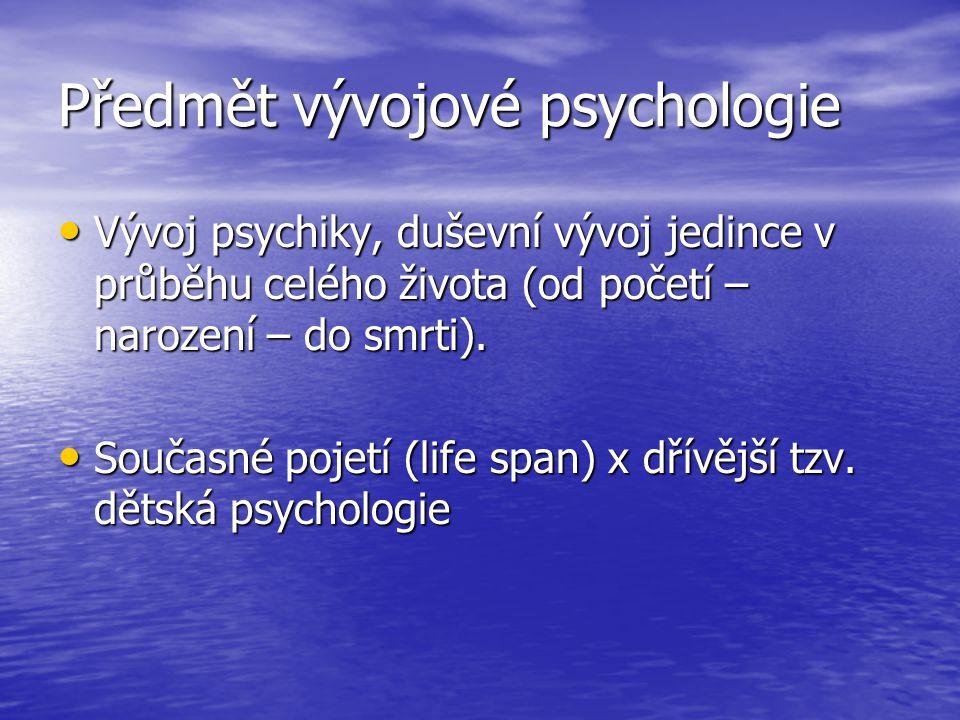 Předmět vývojové psychologie Vývoj psychiky, duševní vývoj jedince v průběhu celého života (od početí – narození – do smrti). Vývoj psychiky, duševní