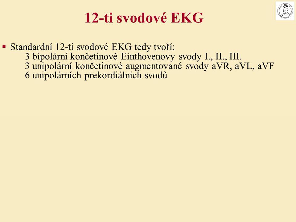  Standardní 12-ti svodové EKG tedy tvoří: 3 bipolární končetinové Einthovenovy svody I., II., III. 3 unipolární končetinové augmentované svody aVR, a