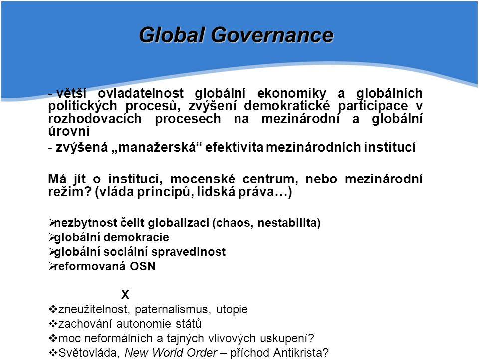 - větší ovladatelnost globální ekonomiky a globálních politických procesů, zvýšení demokratické participace v rozhodovacích procesech na mezinárodní a
