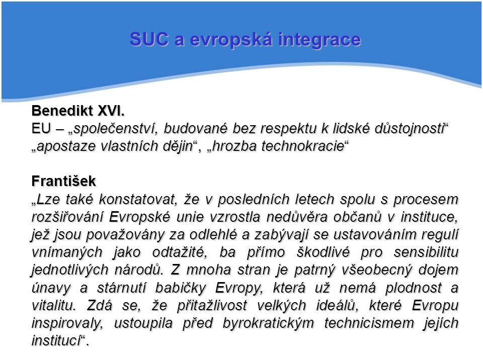 """SUC a evropská integrace Benedikt XVI. EU – """"společenství, budované bez respektu k lidské důstojnosti"""" """"apostaze vlastních dějin"""", """"hrozba technokraci"""
