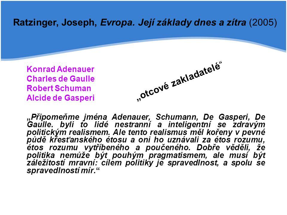 "Konrad Adenauer Charles de Gaulle Robert Schuman Alcide de Gasperi ""Připomeňme jména Adenauer, Schumann, De Gasperi, De Gaulle. byli to lidé nestranní"