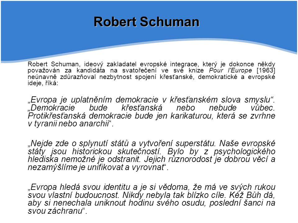 Robert Schuman, ideový zakladatel evropské integrace, který je dokonce někdy považován za kandidáta na svatořečení ve své knize Pour l'Europe [1963] n