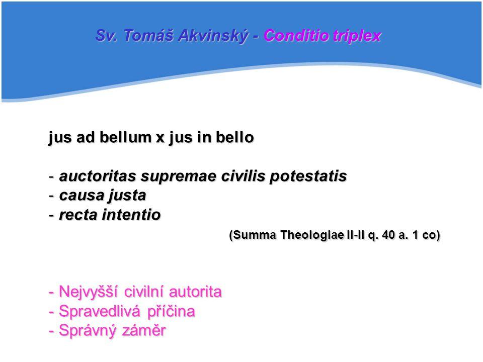 jus ad bellum x jus in bello - auctoritas supremae civilis potestatis - causa justa - recta intentio (Summa Theologiae II-II q. 40 a. 1 co) (Summa The