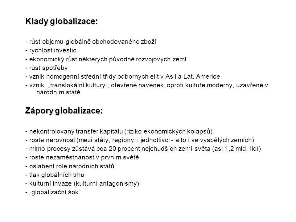 Klady globalizace: - růst objemu globálně obchodovaného zboží - rychlost investic - ekonomický růst některých původně rozvojových zemí - růst spotřeby