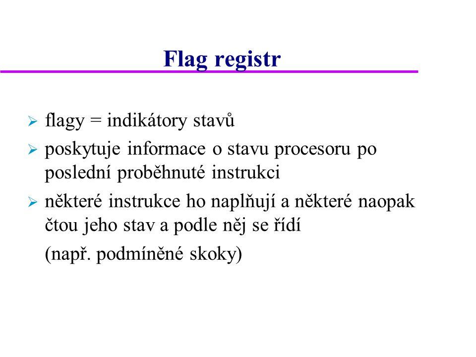 Flag registr  flagy = indikátory stavů  poskytuje informace o stavu procesoru po poslední proběhnuté instrukci  některé instrukce ho naplňují a některé naopak čtou jeho stav a podle něj se řídí (např.