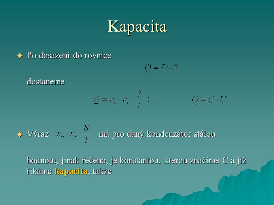 Kapacita  Po dosazení do rovnice dostaneme  Výraz má pro daný kondenzátor stálou hodnotu, jinak řečeno, je konstantou, kterou značíme C a jíž říkáme kapacita, takže