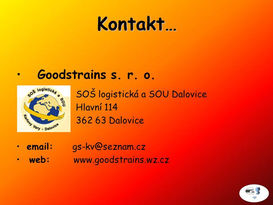 Kontakt… Goodstrains s. r. o. SOŠ logistická a SOU Dalovice Hlavní 114 362 63 Dalovice email: gs-kv@seznam.cz web: www.goodstrains.wz.cz