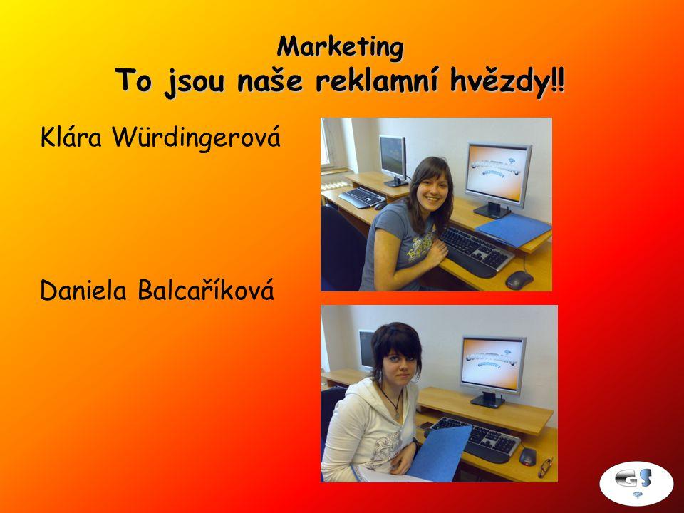 Marketing To jsou naše reklamní hvězdy!! Klára Würdingerová Daniela Balcaříková