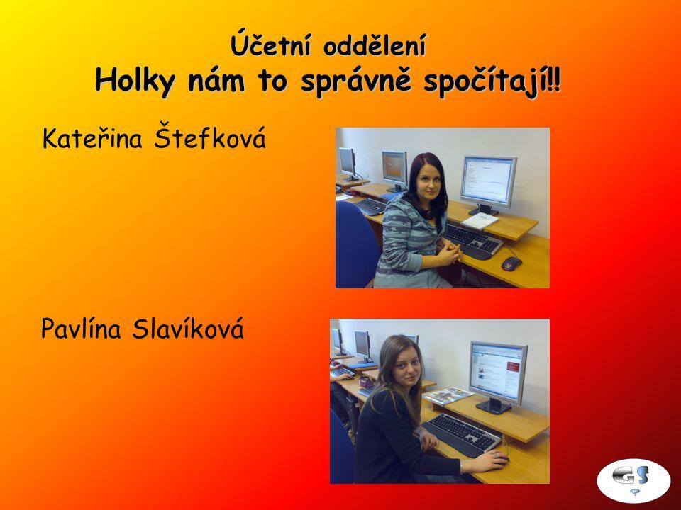 Účetní oddělení Holky nám to správně spočítají!! Kateřina Štefková Pavlína Slavíková
