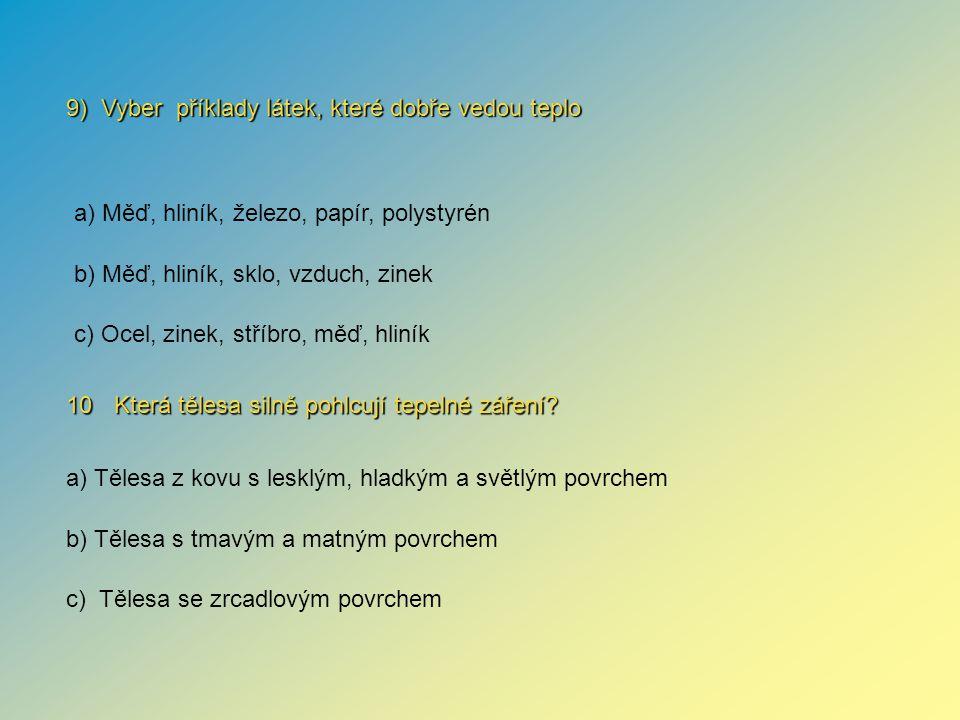 10 Která tělesa silně pohlcují tepelné záření? 9) Vyber příklady látek, které dobře vedou teplo a) Tělesa z kovu s lesklým, hladkým a světlým povrchem
