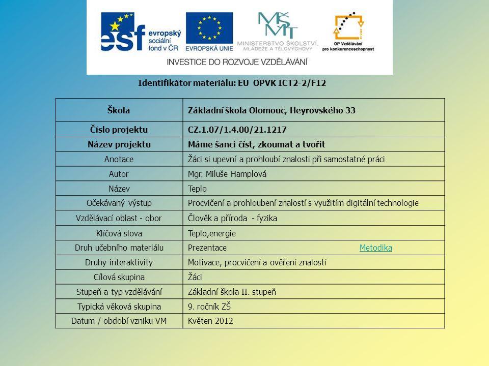 Identifikátor materiálu: EU OPVK ICT2-2/F12 ŠkolaZákladní škola Olomouc, Heyrovského 33 Číslo projektuCZ.1.07/1.4.00/21.1217 Název projektuMáme šanci číst, zkoumat a tvořit AnotaceŽáci si upevní a prohloubí znalosti při samostatné práci AutorMgr.