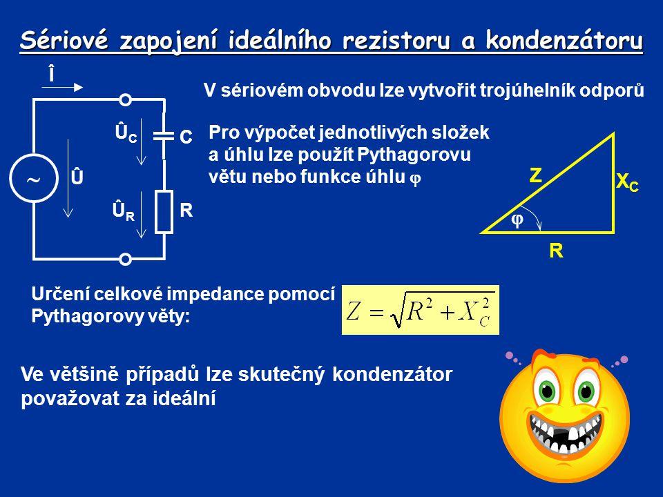 Sériové zapojení ideálního rezistoru a kondenzátoru V sériovém obvodu lze vytvořit trojúhelník odporů R XCXC Z  Pro výpočet jednotlivých složek a úhl