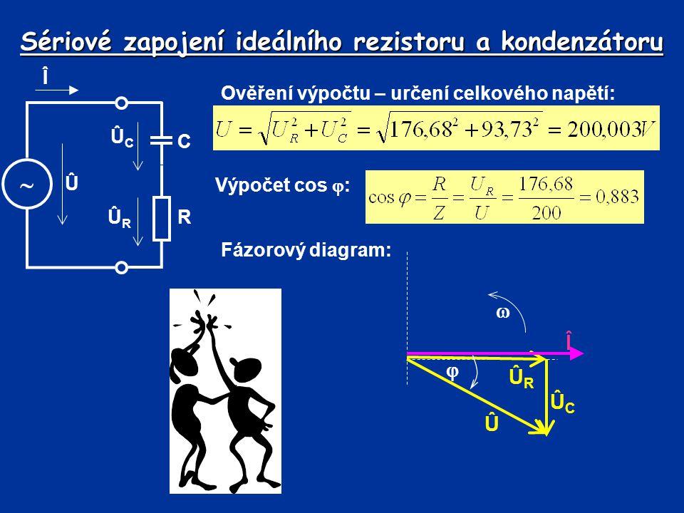 Sériové zapojení ideálního rezistoru a kondenzátoru Ověření výpočtu – určení celkového napětí: Fázorový diagram: ÛRÛR Î  ÛCÛC Û  Výpočet cos  : Î 