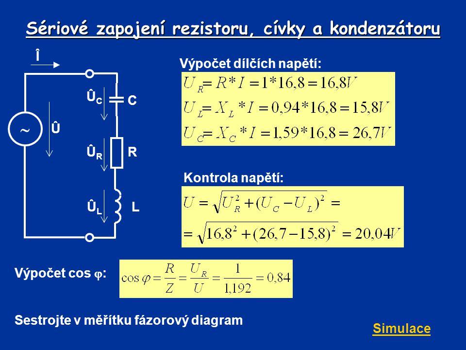 Sériové zapojení rezistoru, cívky a kondenzátoru Výpočet dílčích napětí: Î  C Û ÛCÛC ÛRÛR R LÛLÛL Kontrola napětí: Výpočet cos  : Sestrojte v měřítk