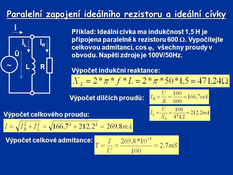 Paralelní zapojení ideálního rezistoru a ideální cívky Příklad: Ideální cívka ma indukčnost 1,5 H je připojena paralelně k rezistoru 600 . Vypočítejt
