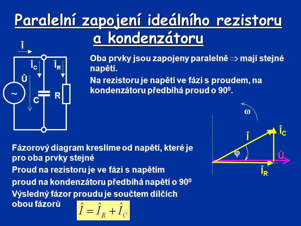 Paralelní zapojení ideálního rezistoru a kondenzátoru Oba prvky jsou zapojeny paralelně  mají stejné napětí. Na rezistoru je napětí ve fázi s proudem
