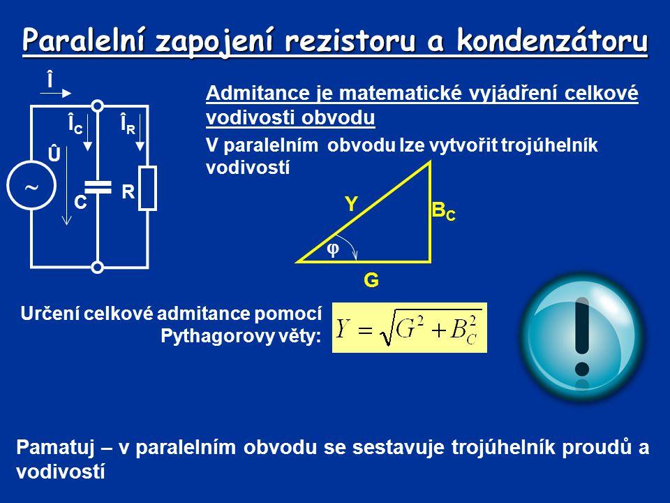 Paralelní zapojení rezistoru a kondenzátoru Admitance je matematické vyjádření celkové vodivosti obvodu V paralelním obvodu lze vytvořit trojúhelník v