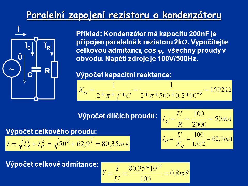 Paralelní zapojení rezistoru a kondenzátoru Příklad: Kondenzátor má kapacitu 200nF je připojen paralelně k rezistoru 2k . Vypočítejte celkovou admita