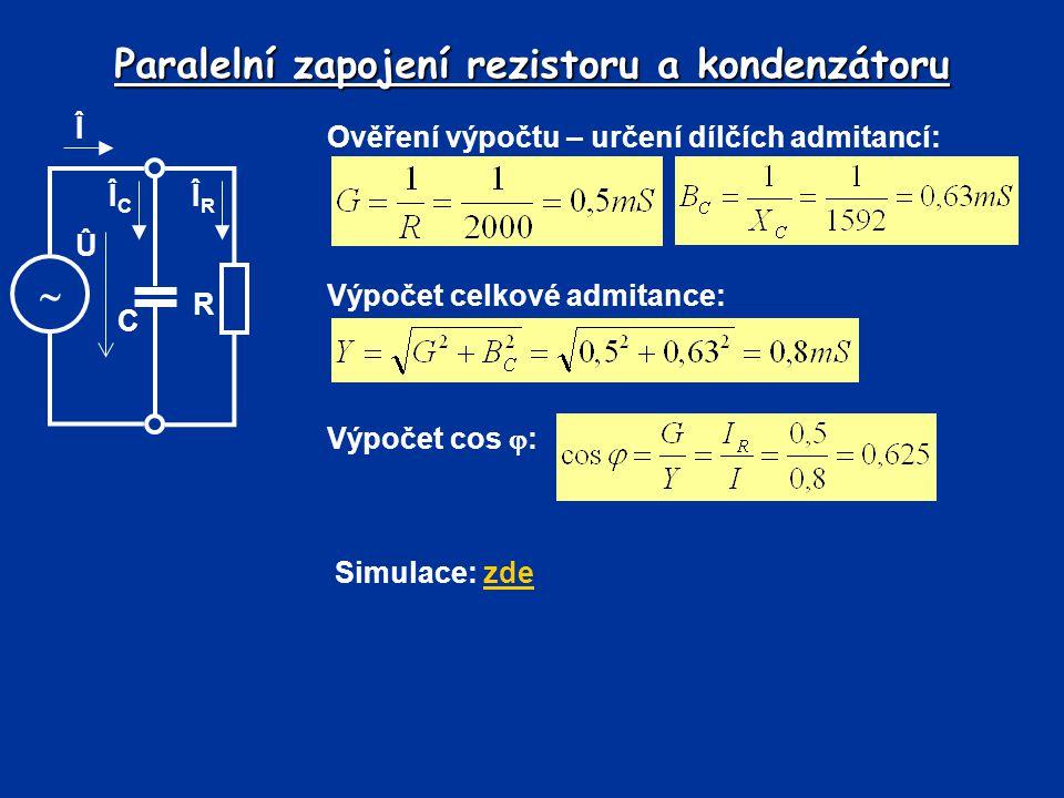 Paralelní zapojení rezistoru a kondenzátoru Ověření výpočtu – určení dílčích admitancí: Výpočet cos  : Výpočet celkové admitance: Simulace: zdezde Î
