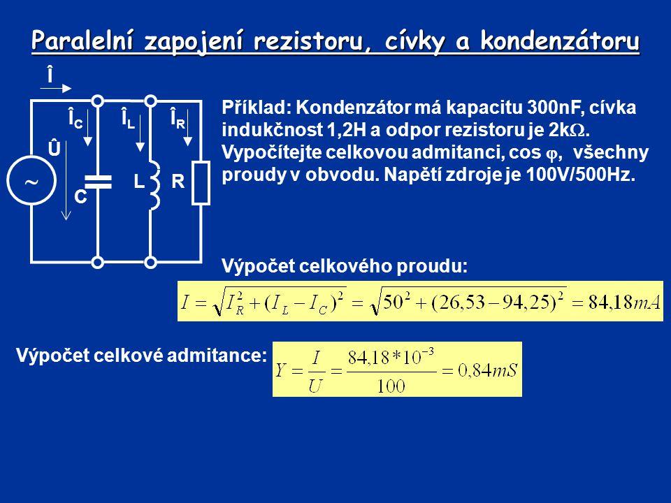 Paralelní zapojení rezistoru, cívky a kondenzátoru Příklad: Kondenzátor má kapacitu 300nF, cívka indukčnost 1,2H a odpor rezistoru je 2k . Vypočítejt
