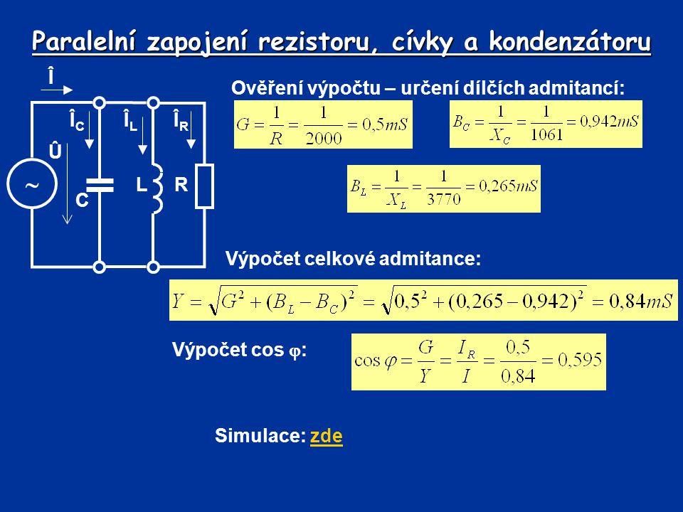Paralelní zapojení rezistoru, cívky a kondenzátoru Ověření výpočtu – určení dílčích admitancí: Výpočet cos  : Výpočet celkové admitance: Simulace: zd