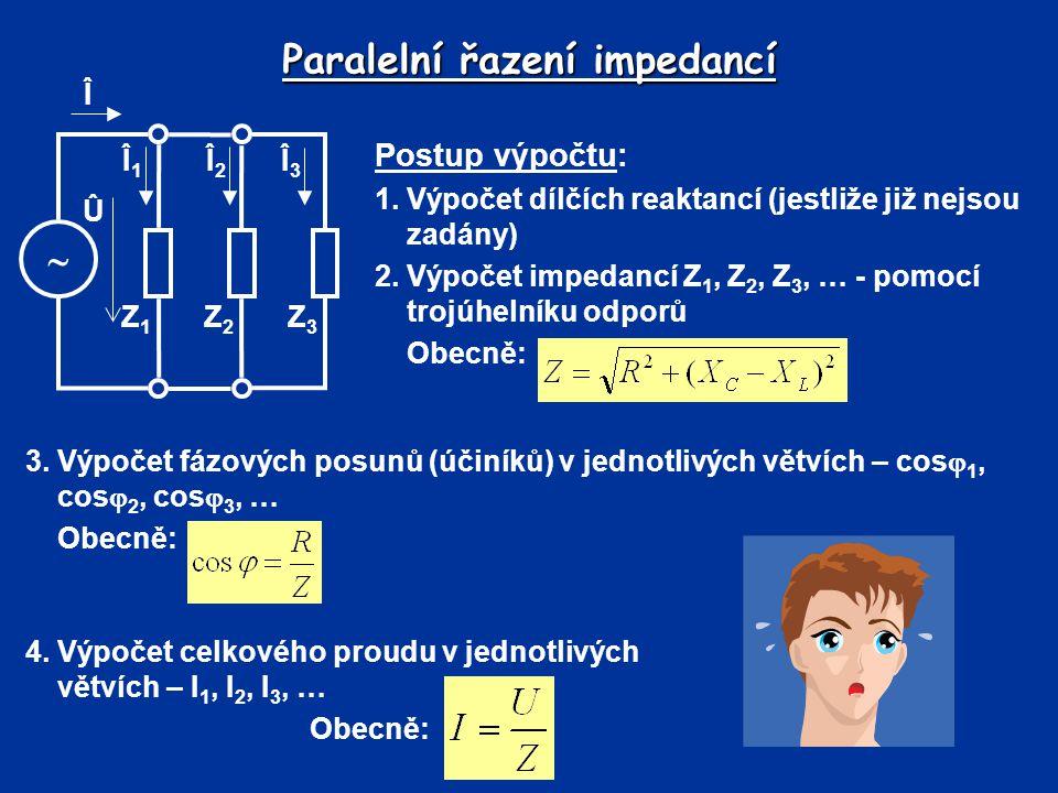 Paralelní řazení impedancí Postup výpočtu: 1.Výpočet dílčích reaktancí (jestliže již nejsou zadány) 2.Výpočet impedancí Z 1, Z 2, Z 3, … - pomocí troj