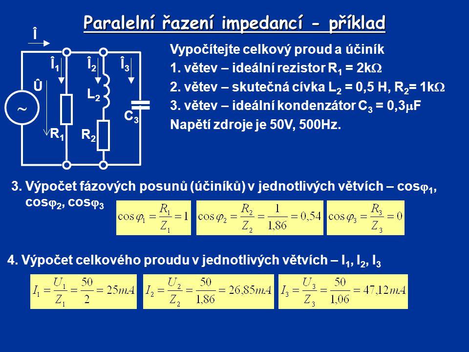 Paralelní řazení impedancí - příklad Vypočítejte celkový proud a účiník 1. větev – ideální rezistor R 1 = 2k  2. větev – skutečná cívka L 2 = 0,5 H,