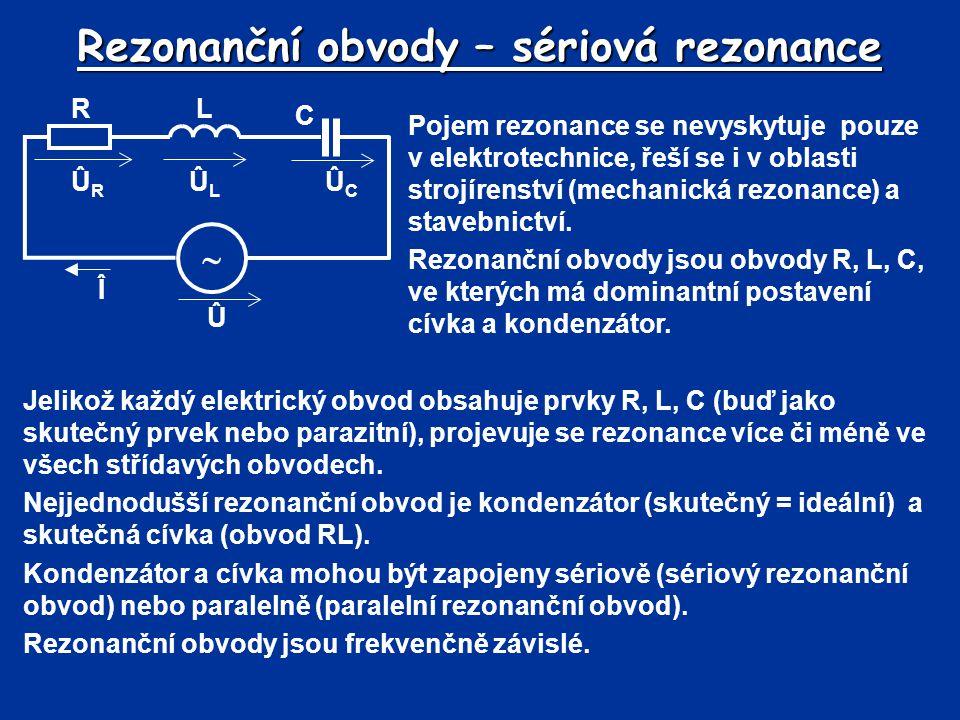 Rezonanční obvody – sériová rezonance Pojem rezonance se nevyskytuje pouze v elektrotechnice, řeší se i v oblasti strojírenství (mechanická rezonance)