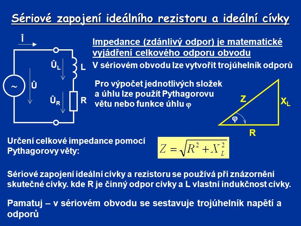 Sériové zapojení ideálního rezistoru a ideální cívky Příklad: Skutečná cívka má činný odpor 200  a indukčnost 2,5 H.