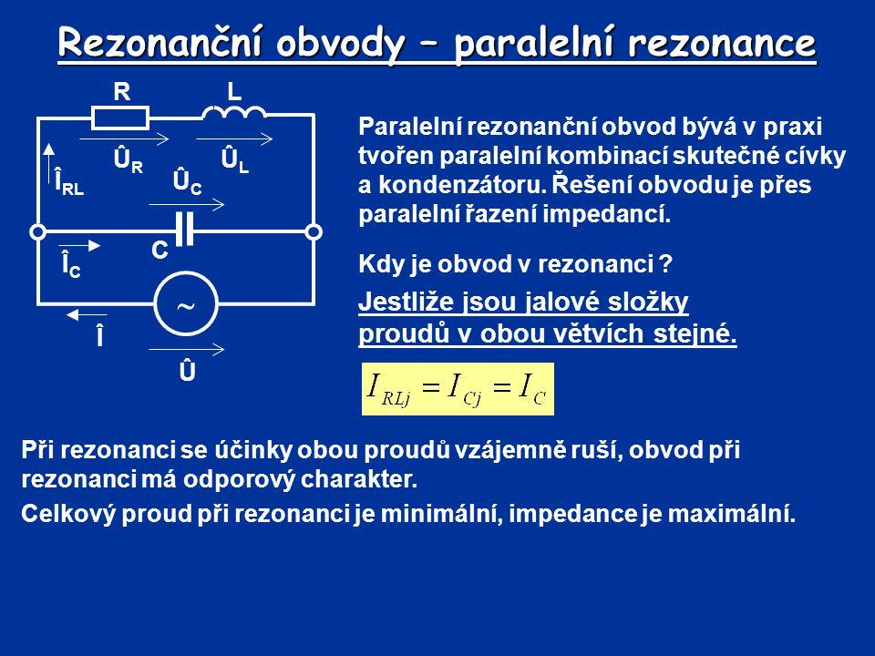 Rezonanční obvody – paralelní rezonance Paralelní rezonanční obvod bývá v praxi tvořen paralelní kombinací skutečné cívky a kondenzátoru. Řešení obvod