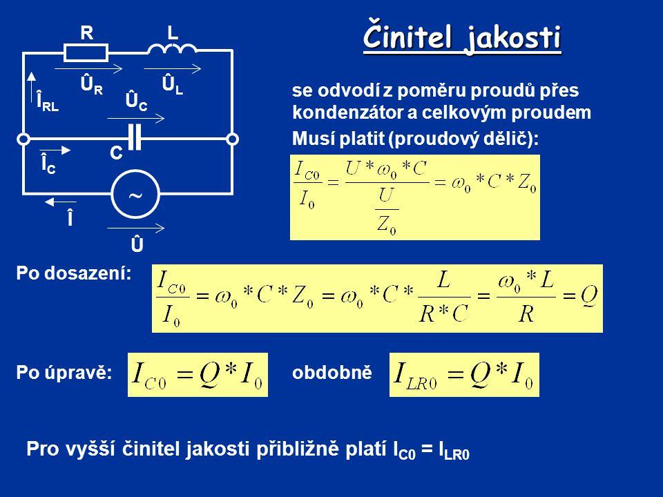 Činitel jakosti Û Î  R C L ÛLÛL ÛRÛR ÛCÛC Î RL ÎCÎC se odvodí z poměru proudů přes kondenzátor a celkovým proudem Musí platit (proudový dělič): Po do