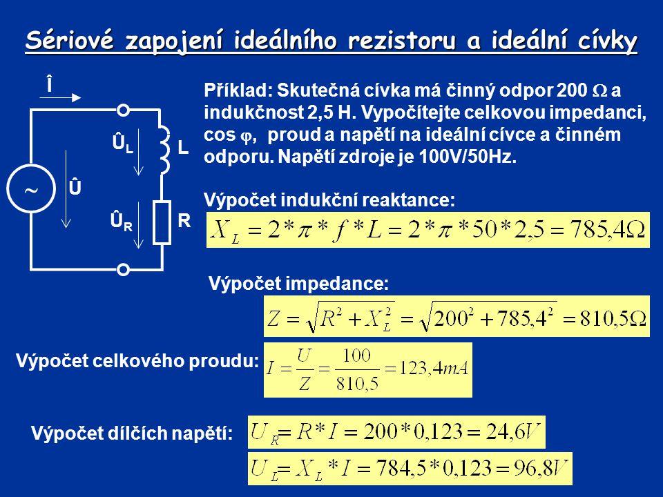 Sériové zapojení rezistoru, cívky a kondenzátoru Výpočet dílčích napětí: Î  C Û ÛCÛC ÛRÛR R LÛLÛL Kontrola napětí: Výpočet cos  : Sestrojte v měřítku fázorový diagram Simulace