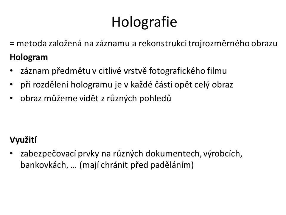 Holografie = metoda založená na záznamu a rekonstrukci trojrozměrného obrazu Hologram záznam předmětu v citlivé vrstvě fotografického filmu při rozděl