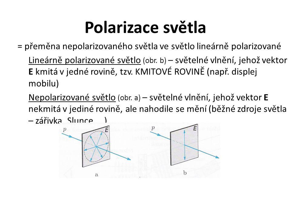 Polarizace světla = přeměna nepolarizovaného světla ve světlo lineárně polarizované Lineárně polarizované světlo (obr. b) – světelné vlnění, jehož vek