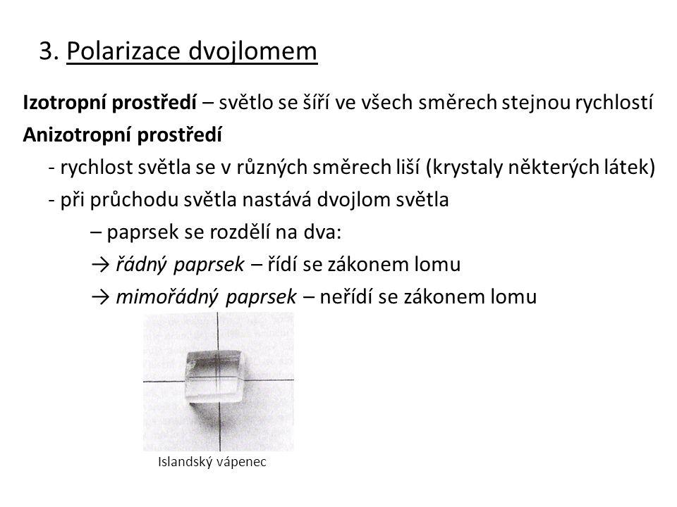 3. Polarizace dvojlomem Izotropní prostředí – světlo se šíří ve všech směrech stejnou rychlostí Anizotropní prostředí - rychlost světla se v různých s
