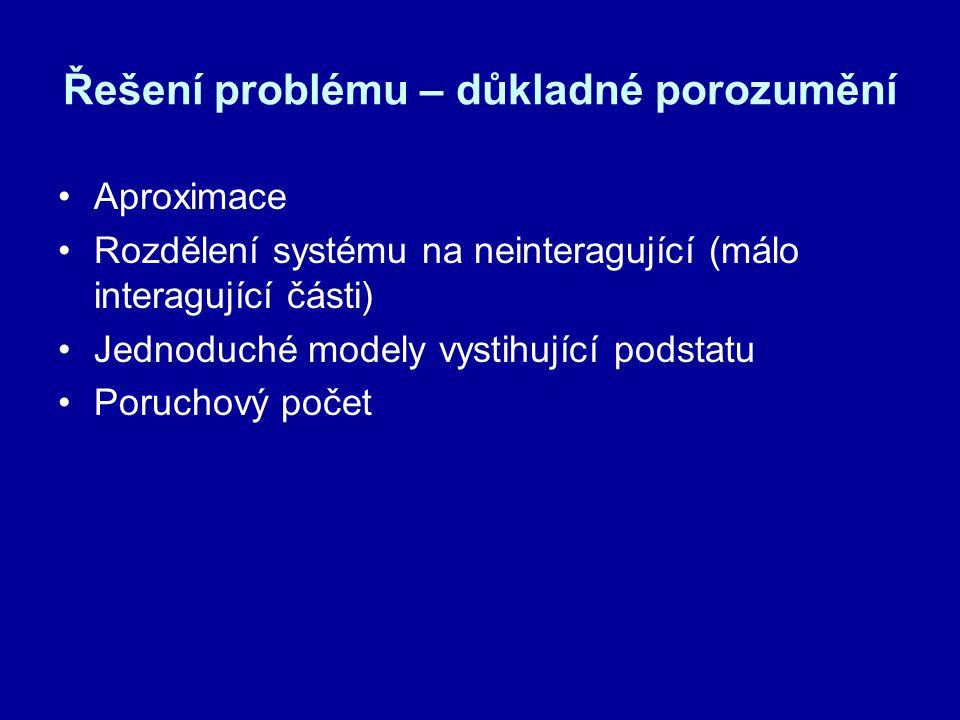 Řešení problému – důkladné porozumění Aproximace Rozdělení systému na neinteragující (málo interagující části) Jednoduché modely vystihující podstatu Poruchový počet