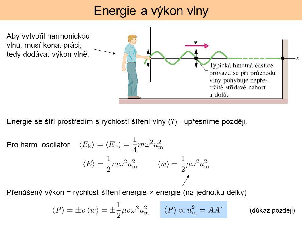 Energie a výkon vlny Pro harm. oscilátor Aby vytvořil harmonickou vlnu, musí konat práci, tedy dodávat výkon vlně. Energie se šíří prostředím s rychlo
