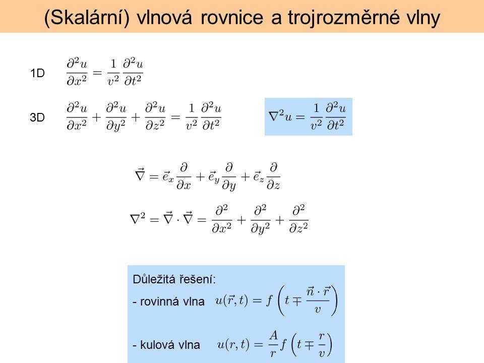 (Skalární) vlnová rovnice a trojrozměrné vlny 1D 3D Důležitá řešení: - rovinná vlna - kulová vlna