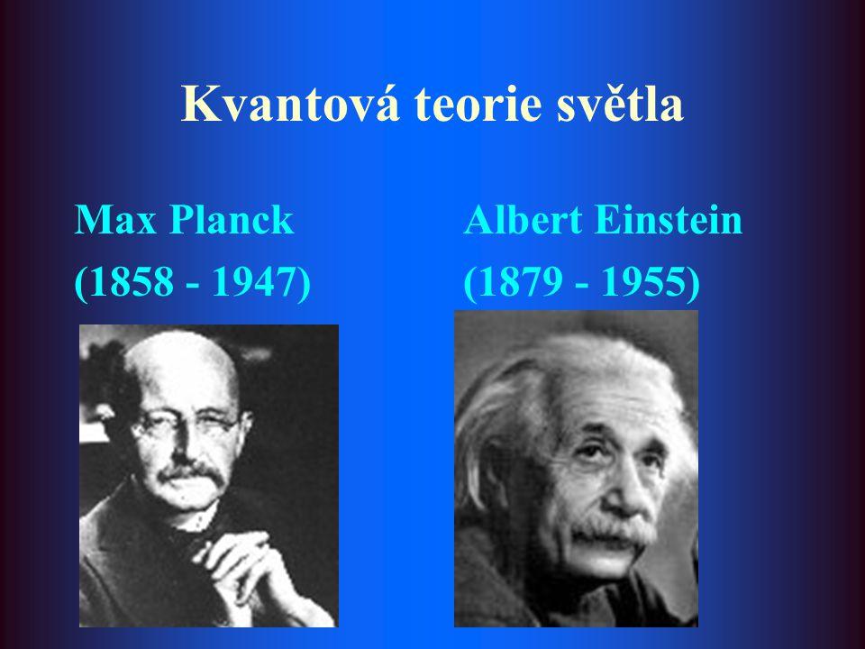 Kvantová teorie světla Max Planck Albert Einstein (1858 - 1947) (1879 - 1955)