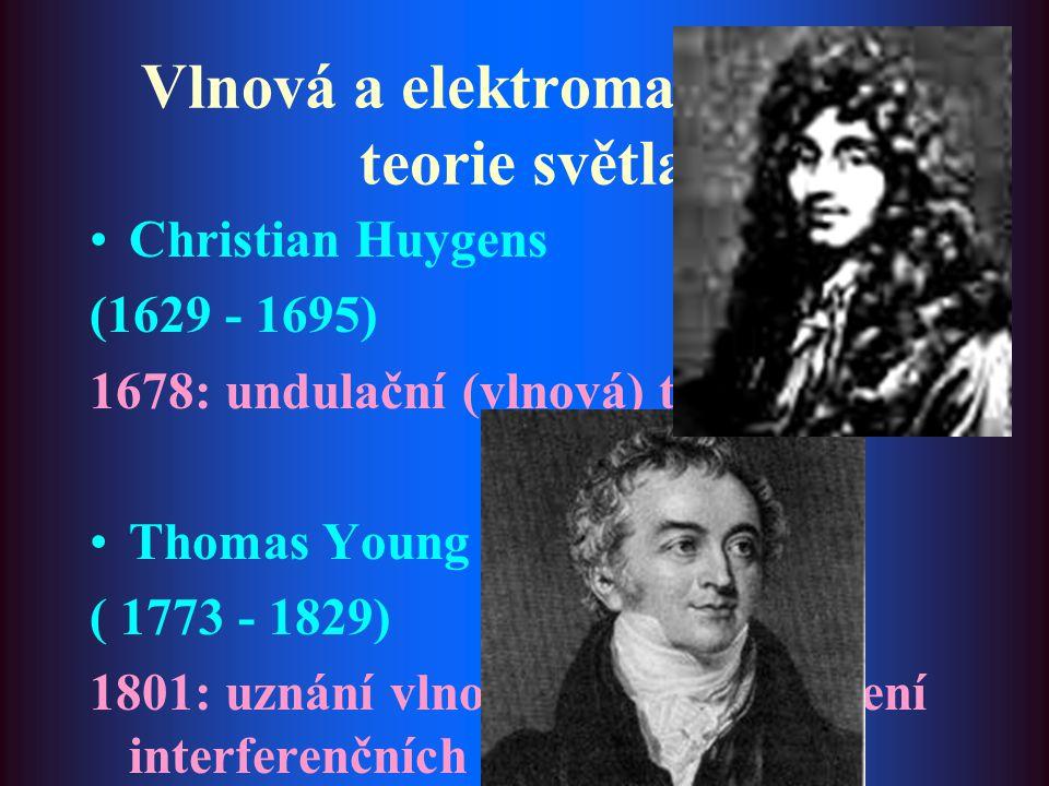 Vlnová a elektromagnetická teorie světla Christian Huygens (1629 - 1695) 1678: undulační (vlnová) teorie Thomas Young ( 1773 - 1829) 1801: uznání vlno