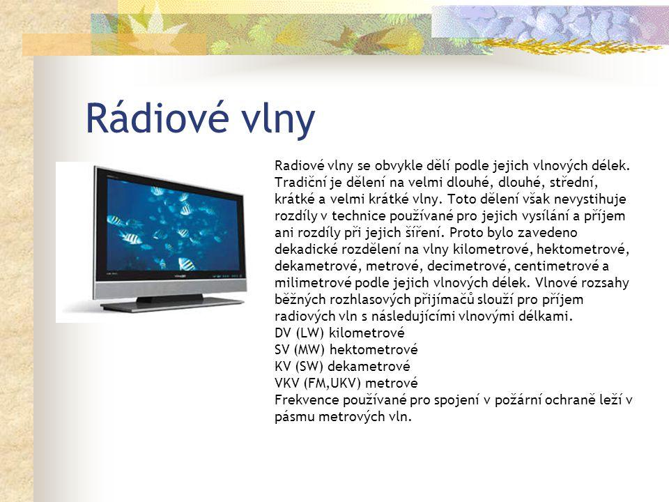 Rádiové vlny Radiové vlny se obvykle dělí podle jejich vlnových délek.