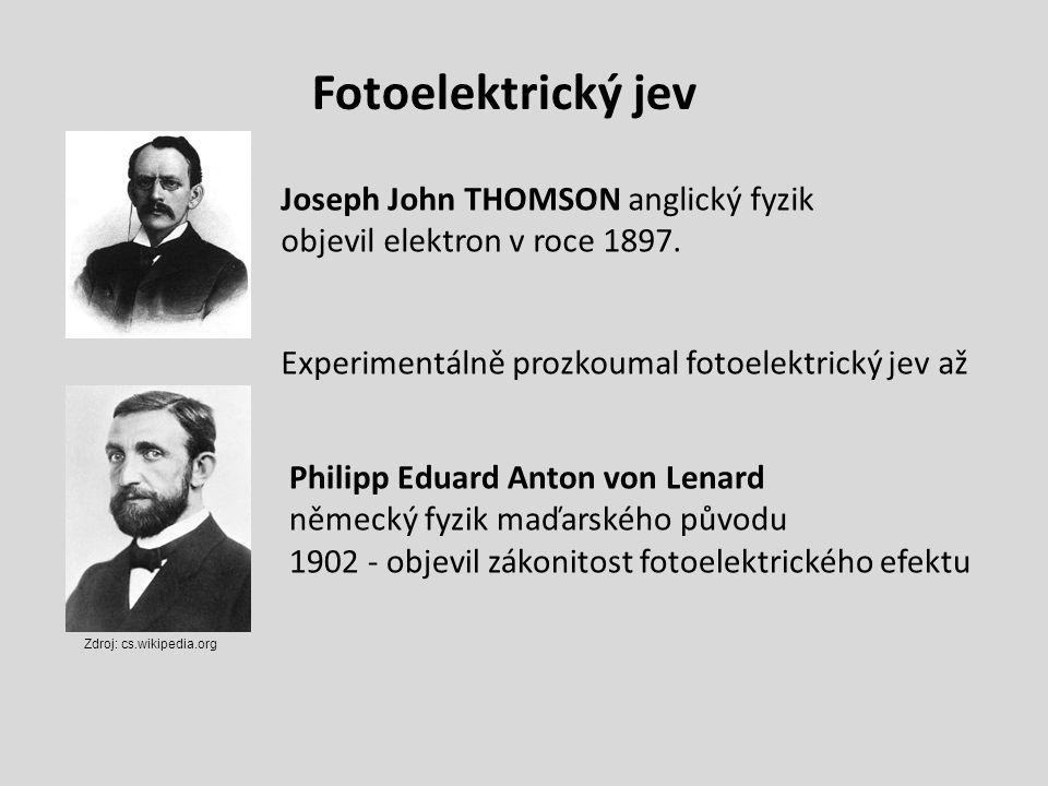 Fotoelektrický jev Joseph John THOMSON anglický fyzik objevil elektron v roce 1897.