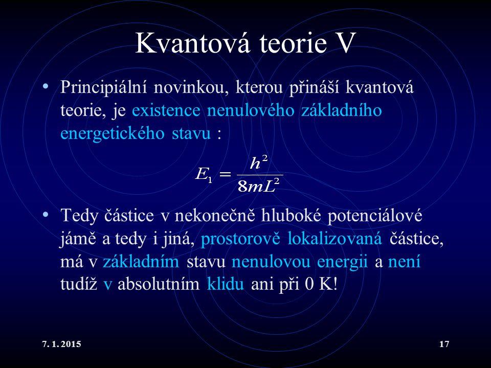 7. 1. 201517 Kvantová teorie V Principiální novinkou, kterou přináší kvantová teorie, je existence nenulového základního energetického stavu : Tedy čá