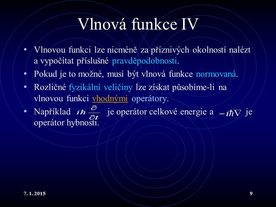 7. 1. 20159 Vlnová funkce IV Vlnovou funkci lze nicméně za příznivých okolností nalézt a vypočítat příslušné pravděpodobnosti. Pokud je to možné, musí