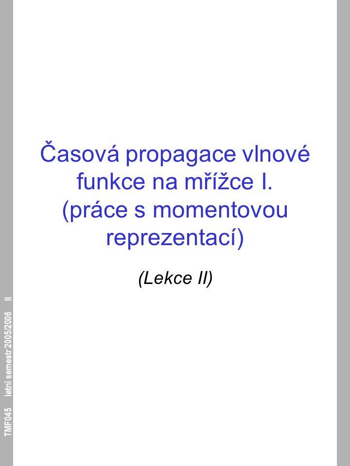 TMF045 letní semestr 2005/2006 II Časová propagace vlnové funkce na mřížce I. (práce s momentovou reprezentací) (Lekce II)